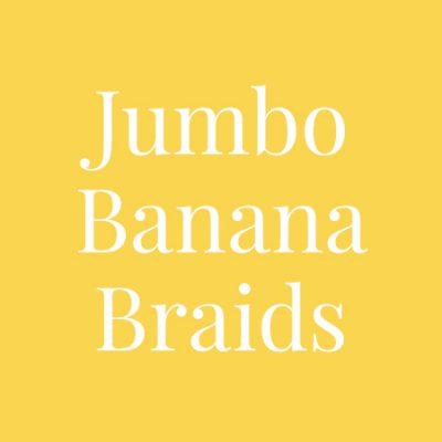 Jumbo Banana Braids